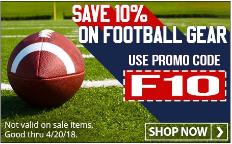 Save 10% on football gear with code F10 (Sale ends 4/2018. Not valid on sale items.)